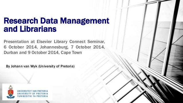 Research Data Management  and Librarians  Presentation at Elsevier Library Connect Seminar,  6 October 2014, Johannesburg,...