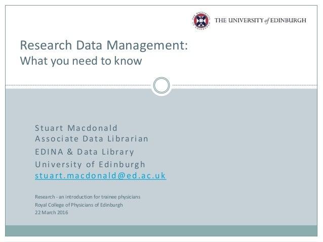 Stuart Macdonald Associate Data Librarian EDINA & Data Library University of Edinburgh stuart.macdonald@ed.ac.uk Research ...