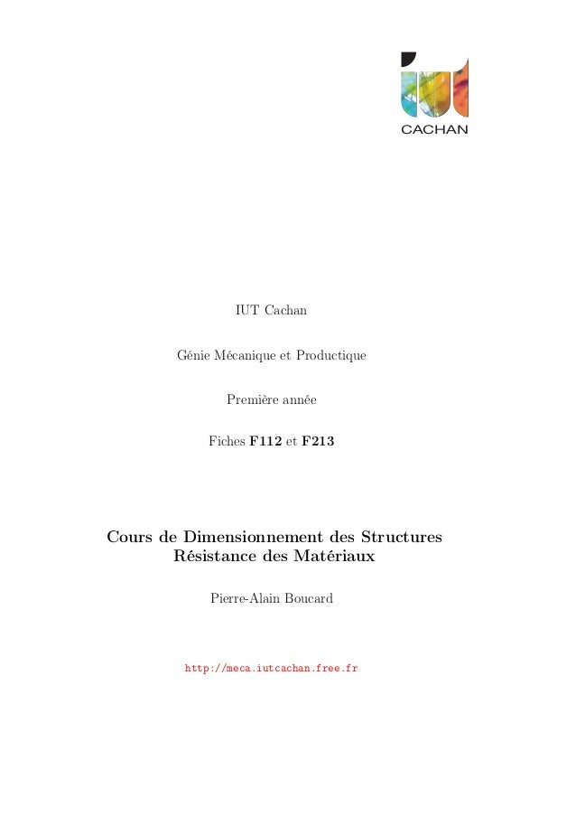 CACHANCACHAN IUT Cachan Génie Mécanique et Productique Première année Fiches F112 et F213 Cours de Dimensionnement des Str...