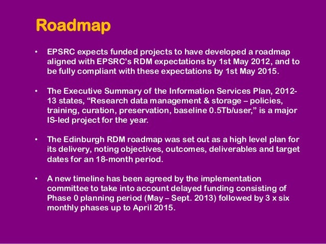 • EPSRC expects funded projects to have developed a roadmapaligned with EPSRC's RDM expectations by 1st May 2012, and tobe...