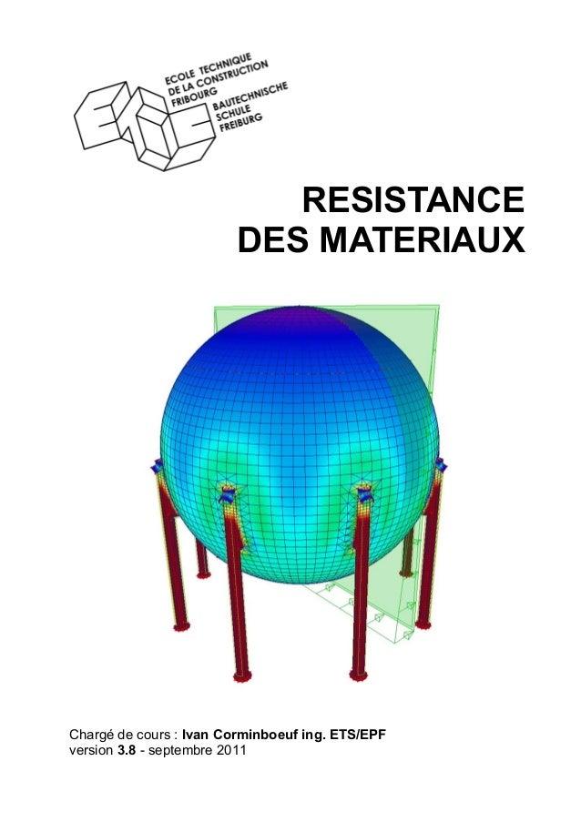 RESISTANCE DES MATERIAUX Chargé de cours : Ivan Corminboeuf ing. ETS/EPF version 3.8 - septembre 2011