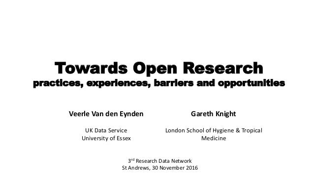 Towards Open Research practices, experiences, barriers and opportunities 3rd Research Data Network St Andrews, 30 November...