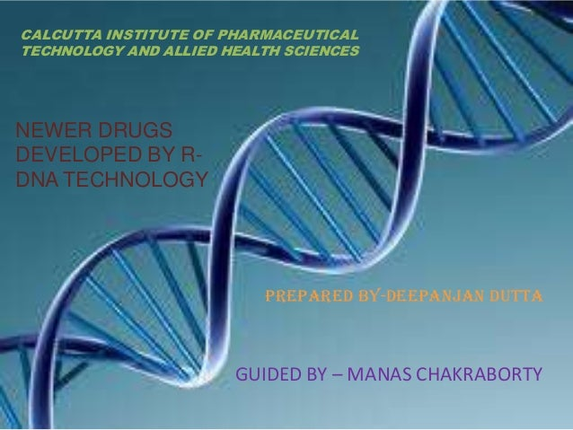 CALCUTTA INSTITUTE OF PHARMACEUTICAL TECHNOLOGY AND ALLIED HEALTH SCIENCES NEWER DRUGS DEVELOPED BY R- DNA TECHNOLOGY PREP...
