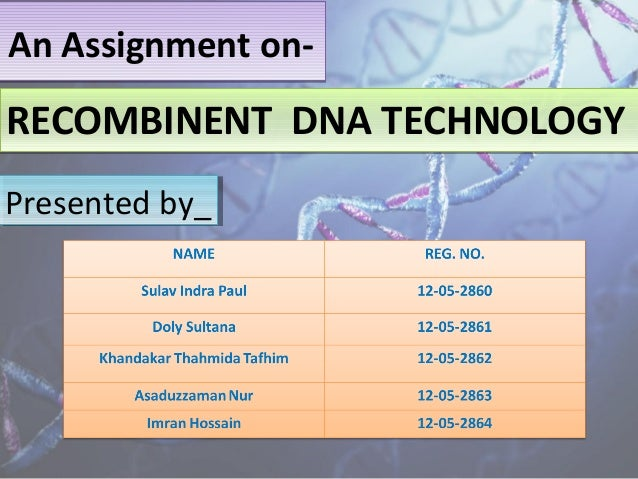 An Assignment on-An Assignment on- RECOMBINENT DNA TECHNOLOGYRECOMBINENT DNA TECHNOLOGY Presented by_Presented by_