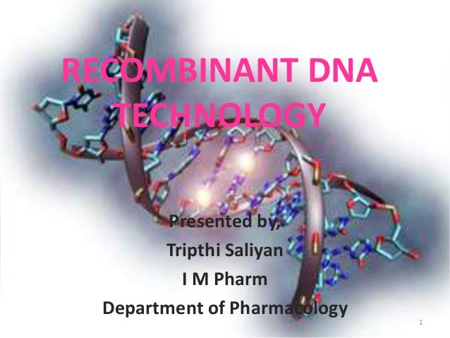 RECOMBINANT DNA TECHNOLOGY Presented by, Tripthi Saliyan I M Pharm Department of Pharmacology 1