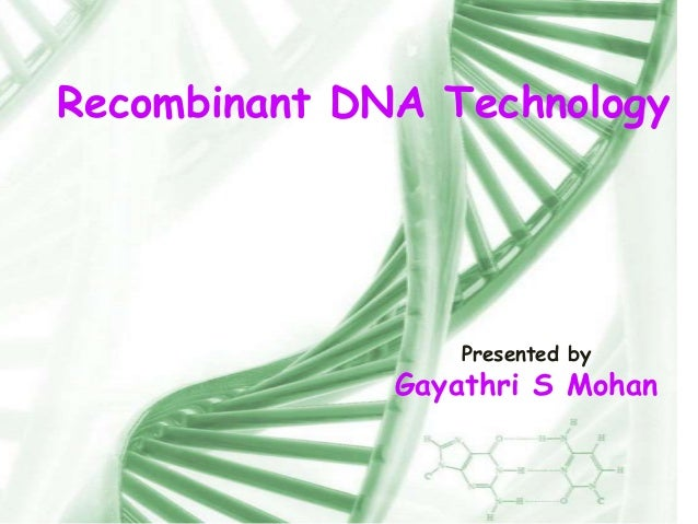 Recombinant DNA Technology  Presented by  Gayathri S Mohan