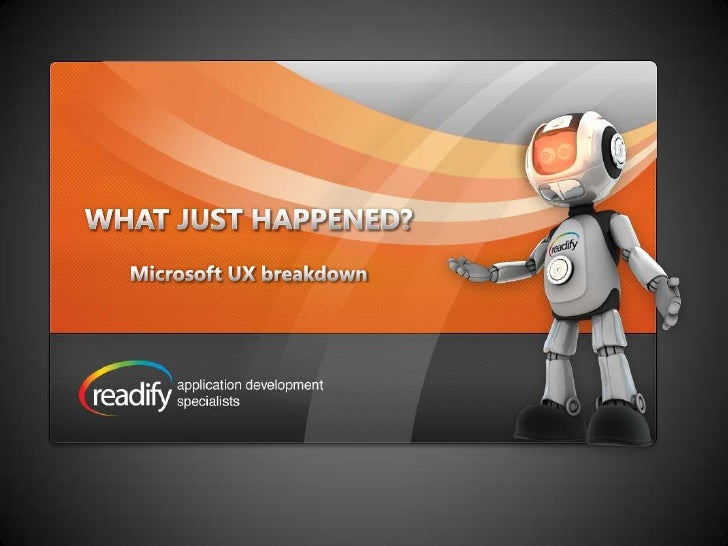 WHAT JUST HAPPENED?<br />Microsoft UX breakdown<br />