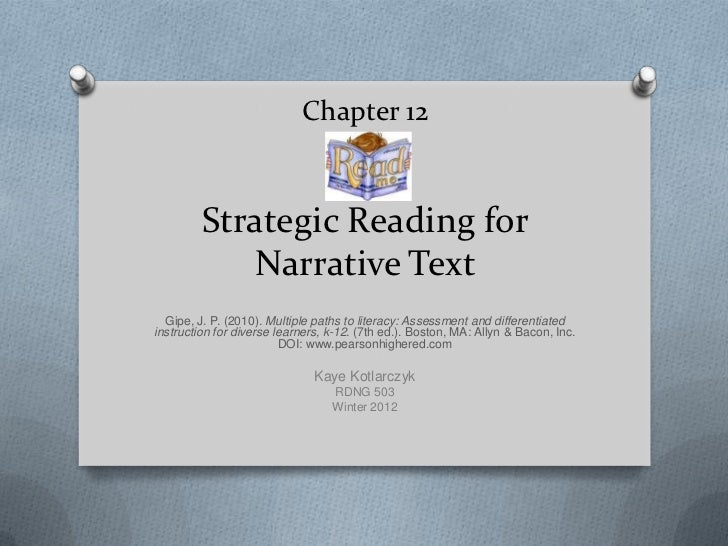 Chapter 12         Strategic Reading for             Narrative Text  Gipe, J. P. (2010). Multiple paths to literacy: Asses...