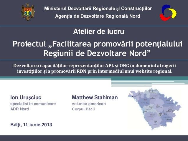 """Proiectul """"Facilitarea promovării potențialuluiRegiunii de Dezvoltare Nord""""Dezvoltarea capacităților reprezentanților APL ..."""