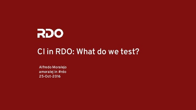 CI in RDO: What do we test? Alfredo Moralejo amoralej in #rdo 25-Oct-2016
