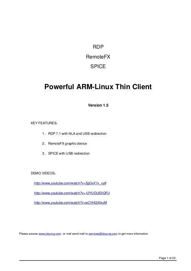 Page 1 of 22 RDP RemoteFX SPICE Powerful ARM-Linux Thin Client Version 1.5 KEY FEATURES: 1、RDP 7.1 with NLA and USB redire...
