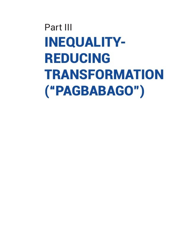 "Part III INEQUALITY- REDUCING TRANSFORMATION (""PAGBABAGO"")"