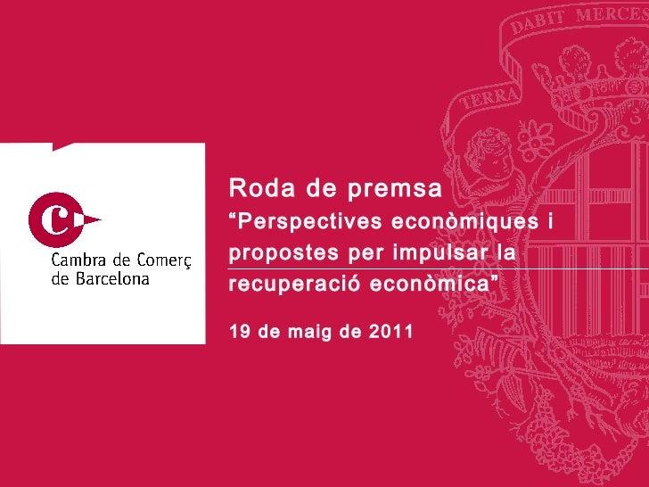 """19 de  maig  de 2011 Roda de premsa """" Perspectives econòmiques i propostes per impulsar la recuperació econòmica"""""""