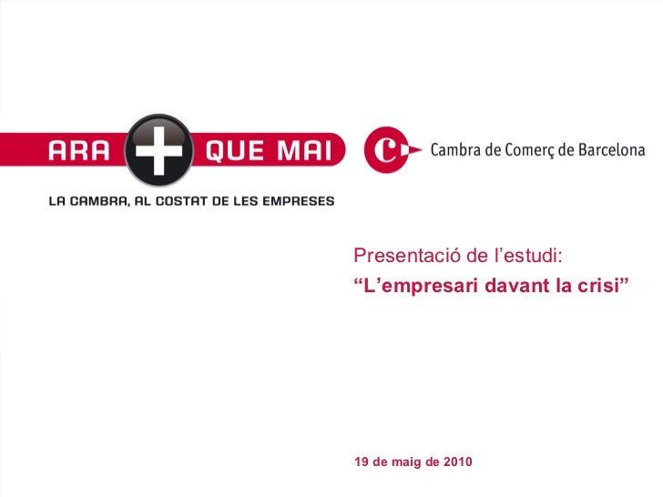 """Data Presentació de l'estudi:  """"L'empresari davant la crisi"""" 19 de maig de 2010"""