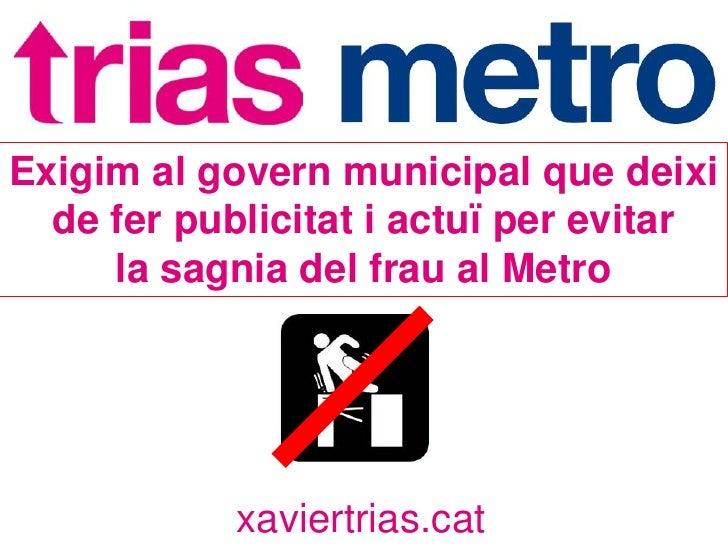 Exigim al govern municipal que deixi   de fer publicitat i actuï per evitar      la sagnia del frau al Metro              ...