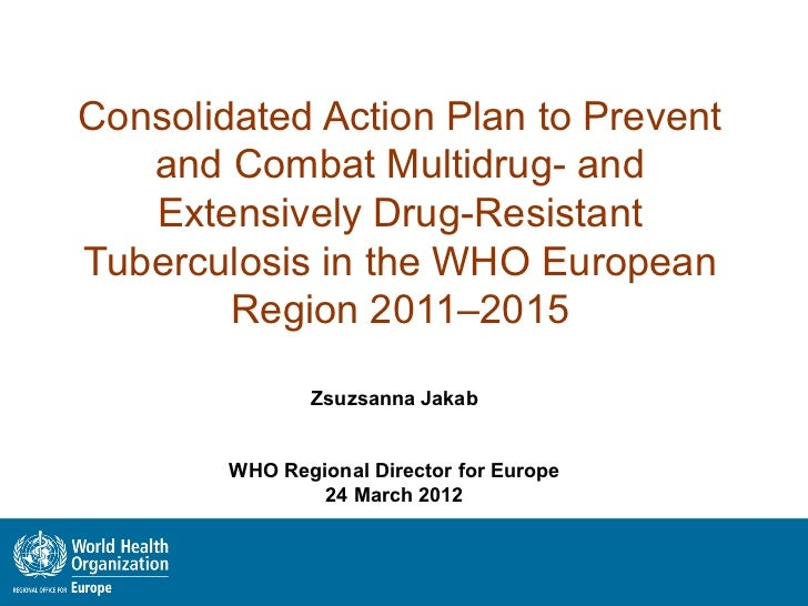 Consolidated Action Plan to Prevent   and Combat Multidrug- and   Extensively Drug-ResistantTuberculosis in the WHO Europe...