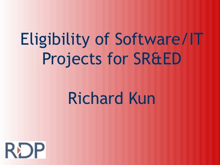 Eligibility of Software/IT Projects for SR&ED Richard Kun
