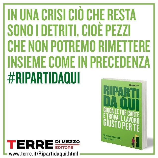 www.terre.it/Ripartidaqui.html Inunacrisiciòcheresta sonoidetriti,cioèpezzi chenonpotremorimettere insiemecomeinprecedenza...