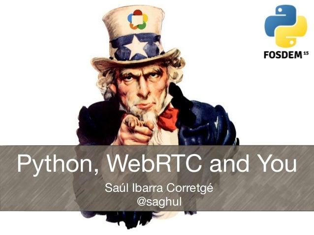 Python, WebRTC and You Saúl Ibarra Corretgé @saghul