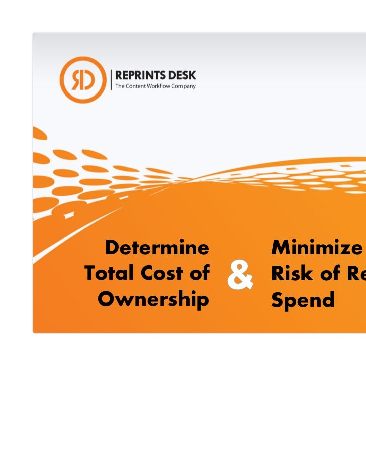 Determine     MinimizeTotal Cost of   Risk of Reprints Ownership      Spend                          18 October 2011