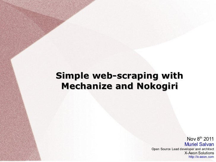 Simple web-scraping with Mechanize and Nokogiri Nov 8 th  2011 Muriel Salvan Open Source Lead developer and architect X-Ae...