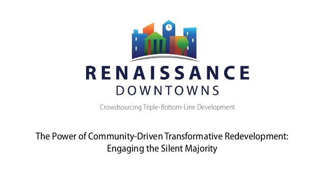 Crowdsourcing Triple-Bottom-Line Development The Power of Community-Driven Transformative Redevelopment: Engaging the Sil...