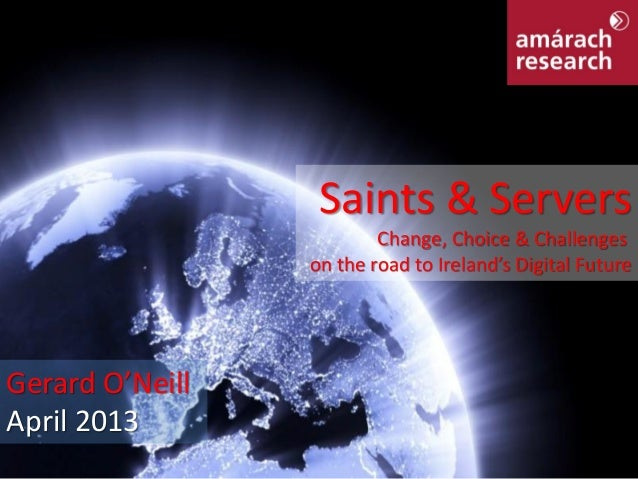 Saints & Servers                         Change, Choice & Challenges                 on the road to Ireland's Digital Futu...