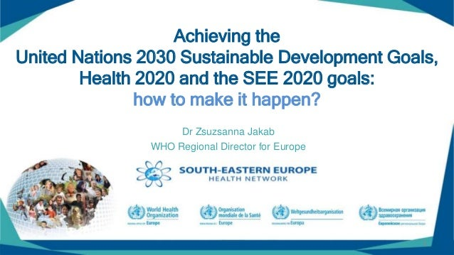 © World Health Organization 2017 Achieving the United Nations 2030 Sustainable Development Goals, Health 2020 and the SEE ...