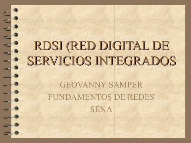 RDSI (RED DIGITAL DERDSI (RED DIGITAL DE SERVICIOS INTEGRADOSSERVICIOS INTEGRADOS GEOVANNY SAMPER FUNDAMENTOS DE REDES SENA