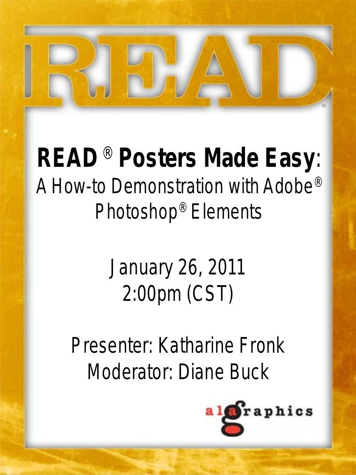 READ ® Posters Made Easy:A How-to Demonstration with Adobe®       Photoshop® Elements        January 26, 2011         2:00...