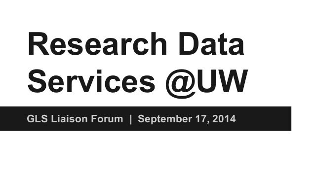 Research Data Services @UW GLS Liaison Forum | September 17, 2014