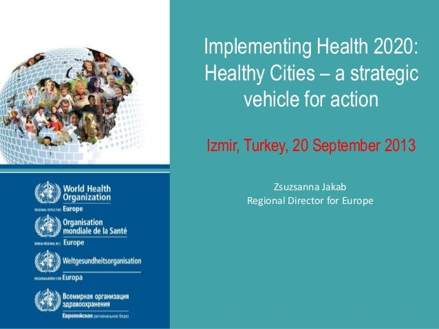 WHO European Healthy Cities Network 2013 Annual Business and Technical Conference Izmir, Turkey 20-22 September 2013 Imple...