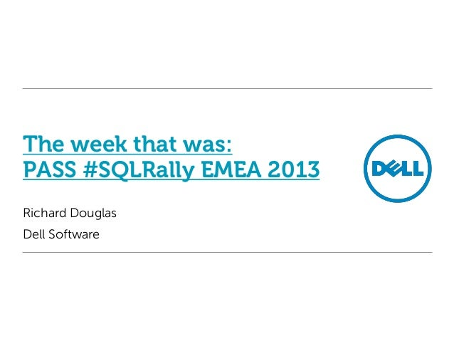 The week that was: PASS #SQLRally EMEA 2013 Richard Douglas Dell Software