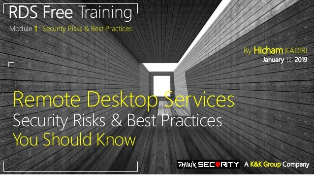 Remote Desktop Services Security Risks & Best Practices You Should Know RDS Free Training Module 1 : Security Risks & Best...