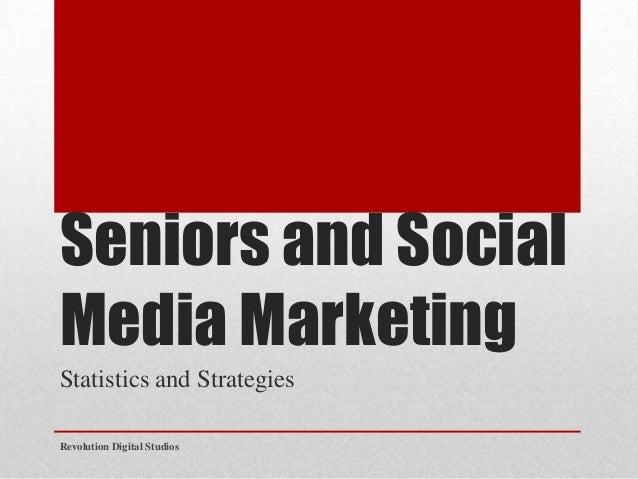 Seniors and Social Media Marketing Statistics and Strategies Revolution Digital Studios