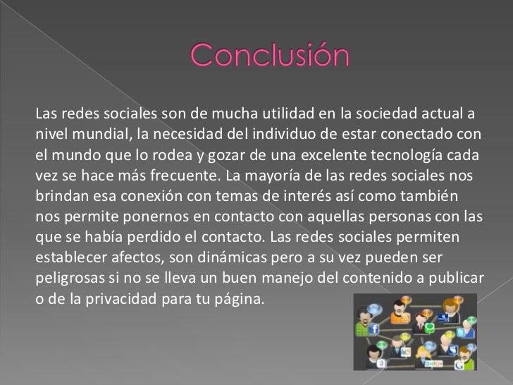 Las redes sociales son de mucha utilidad en la sociedad actual anivel mundial, la necesidad del individuo de estar conecta...