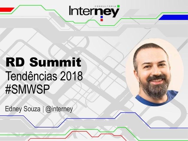 RD Summit Tendências 2018 #SMWSP Edney Souza | @interney