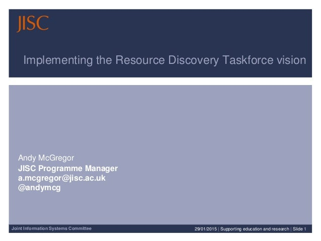 Joint Information Systems Committee Implementing the Resource Discovery Taskforce vision Andy McGregor JISC Programme Mana...