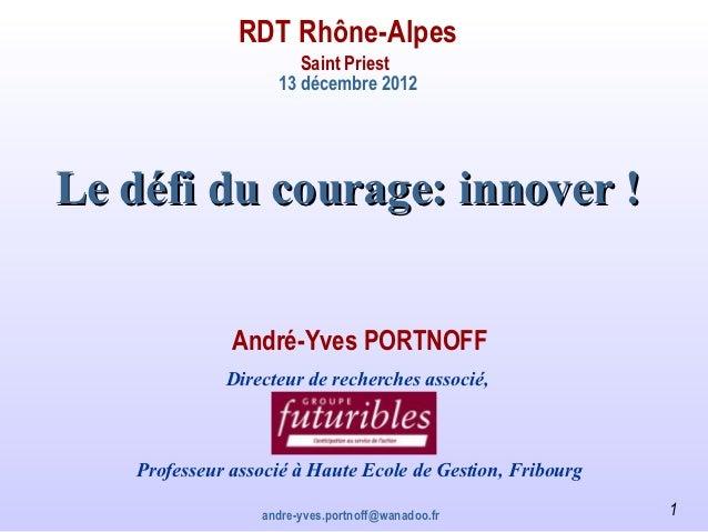 RDT Rhône-Alpes                       Saint Priest                    13 décembre 2012Le défi du courage: innover !       ...