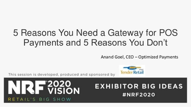 5 Reasons You Need a Gateway for POS Payments and 5 Reasons You Don't Anand Goel, CEO – Optimized Payments