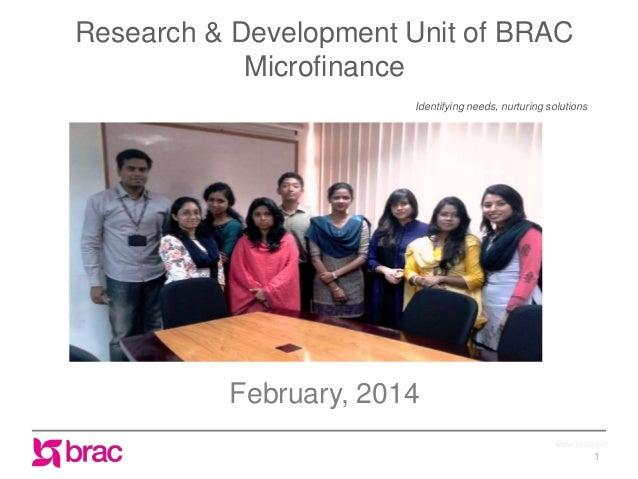 Research & Development Unit of BRAC Microfinance Identifying needs, nurturing solutions  February, 2014 www.brac.net  1