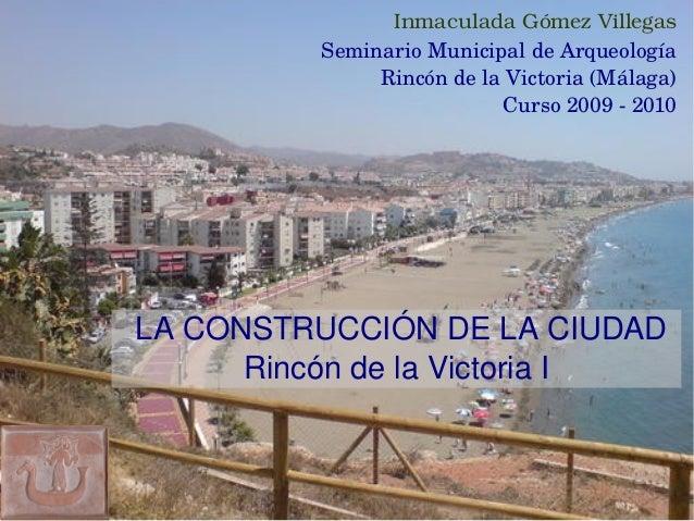 LACONSTRUCCIÓNDELACIUDAD RincóndelaVictoriaI SeminarioMunicipaldeArqueología RincóndelaVictoria(Málaga) Cu...