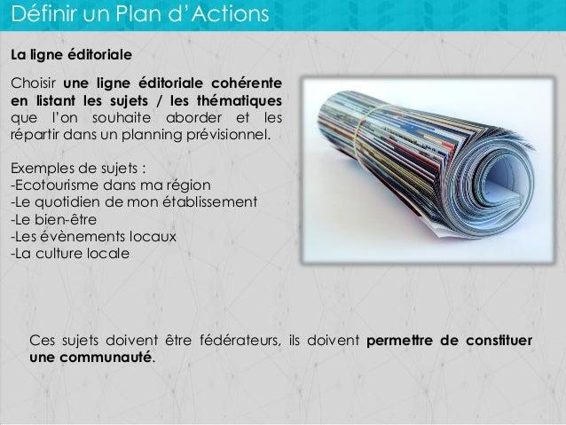 Définir un Plan d'Actions La ligne éditoriale Choisir une ligne éditoriale cohérente en listant les sujets / les thématiqu...