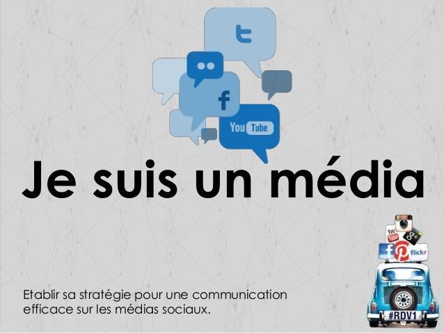 Je suis un média Etablir sa stratégie pour une communication efficace sur les médias sociaux.