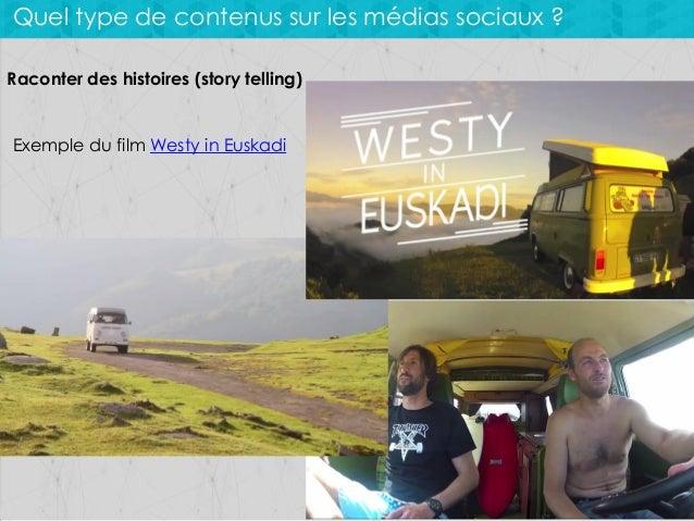 Quel type de contenus sur les médias sociaux ? Raconter des histoires (story telling)  Exemple du film Westy in Euskadi