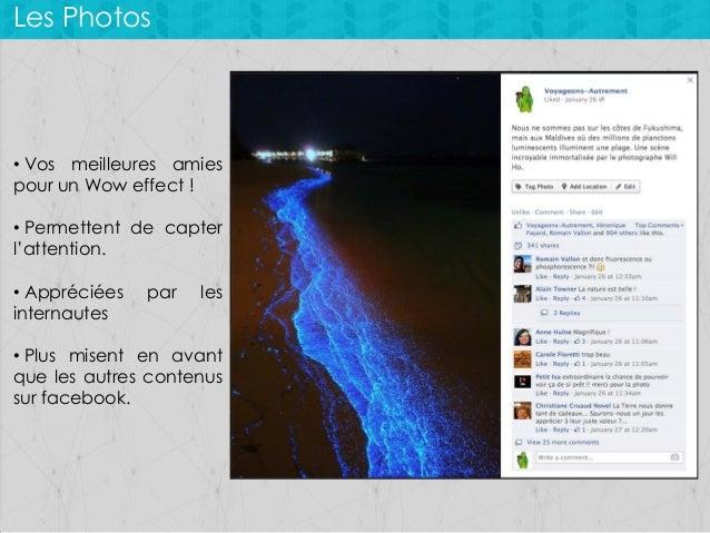 Les Photos  • Vos meilleures amies pour un Wow effect ! • Permettent de capter l'attention. • Appréciées internautes  par ...