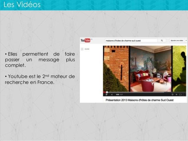 Les Vidéos  • Elles permettent de passer un message complet.  faire plus  • Youtube est le 2nd moteur de recherche en Fran...