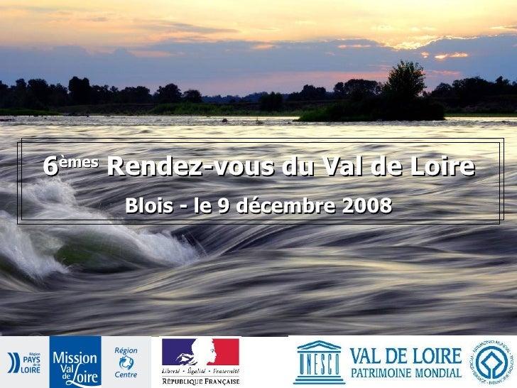 Sixièmes Rendez-vous du Val de Loire - patrimoine mondial 2008 «Le 9 décembre 2008, les ligériens se mobilisent pour le p...