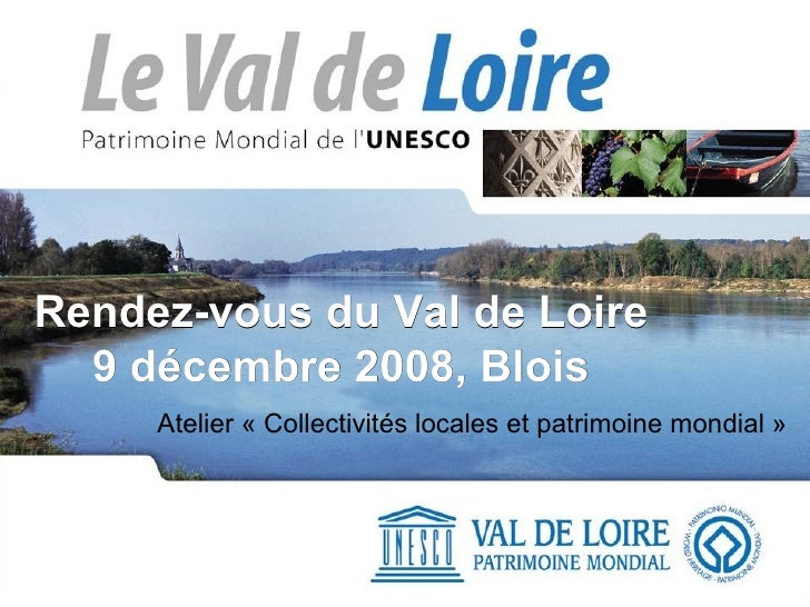 Rendez-vous du Val de Loire 9 décembre 2008, Blois Atelier «Collectivités locales et patrimoine mondial»