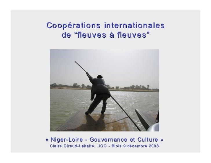 """Coopérations internationales    de """" fleuves à fleuves """"     « Niger-Loire - Gou vernan ce et Cult ure »  Claire Giraud- L..."""